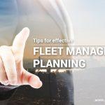 Tips for effective Fleet Management Planning