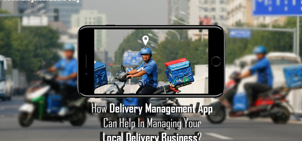 How Delivery Management App Can Help In Managing Your Local Delivery Business?