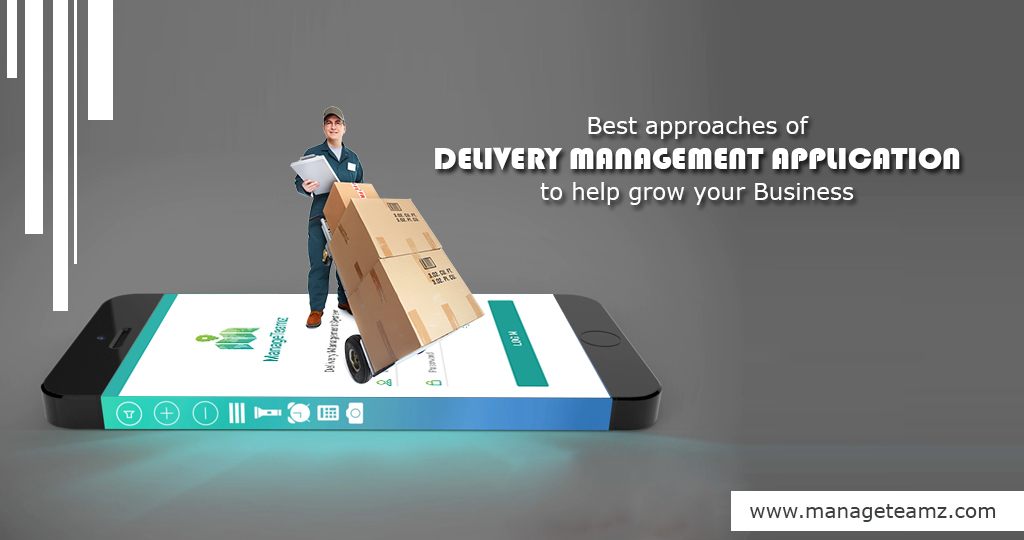 Best approaches of Delivery Management Application to help grow your Business