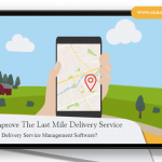 How To Improve The Last Mile Delivery Service With Delivery Management Software