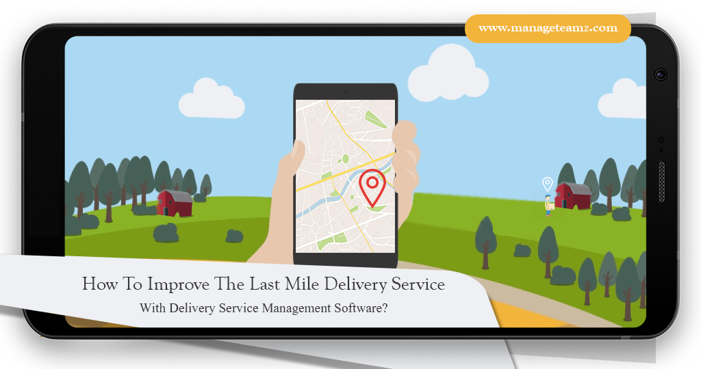 How To Improve The Last Mile Delivery Service With Delivery Management Software?