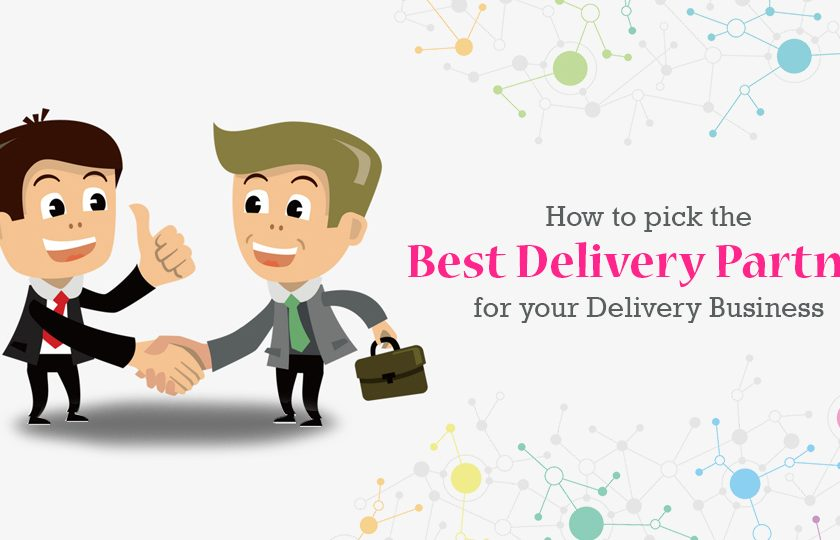 How To Pick The Best Delivery Partner For Your Delivery Business?