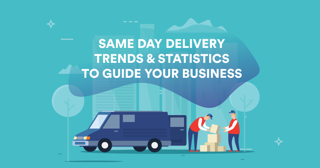Same-day Delivery Trends and Statistics to Guide Your Business – Infographics