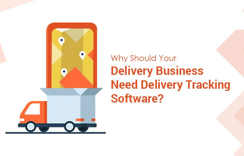 Why Should Your Delivery Business Need Delivery Tracking Software