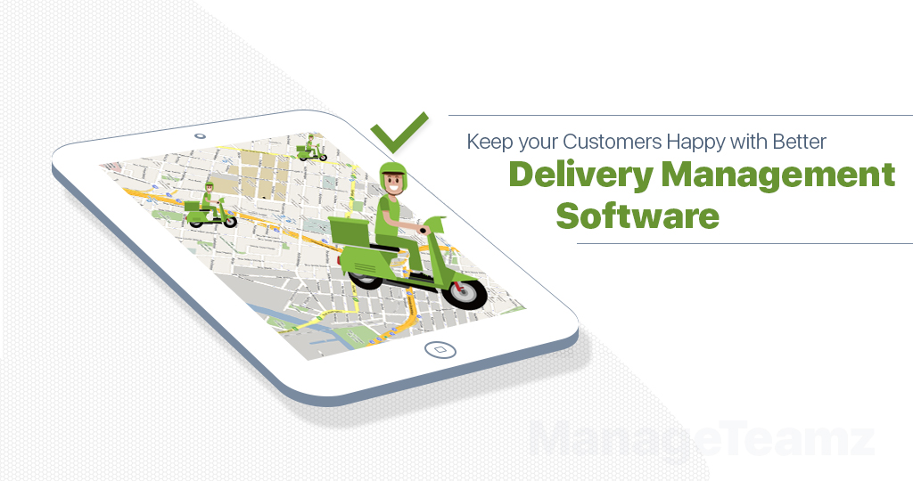 How to Keep your Customers Happy with Better Delivery Management Software?