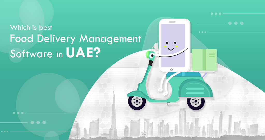 Which is the Best Food Delivery Management Software in UAE?