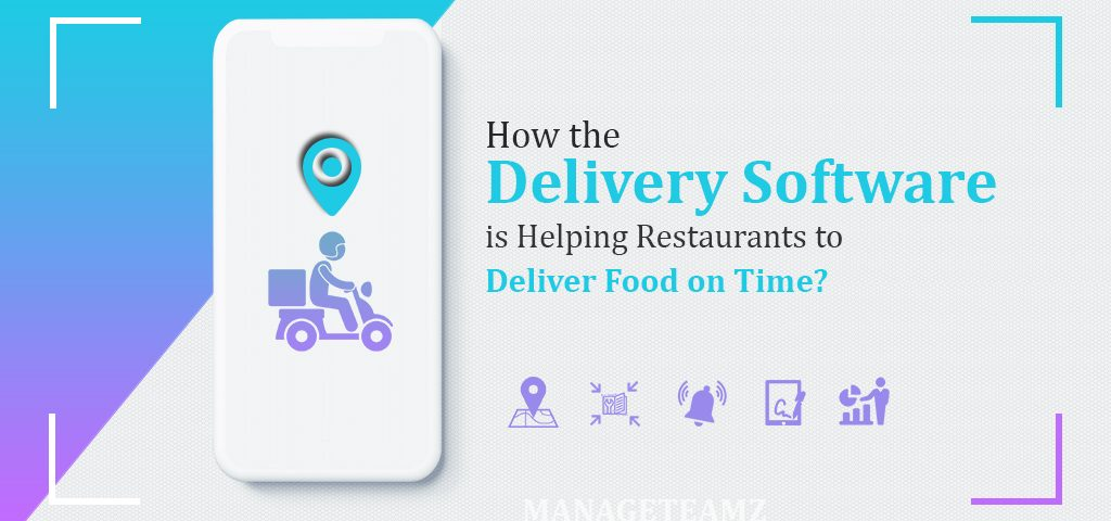 How the Delivery Software is Helping Restaurants to Deliver Food on Time