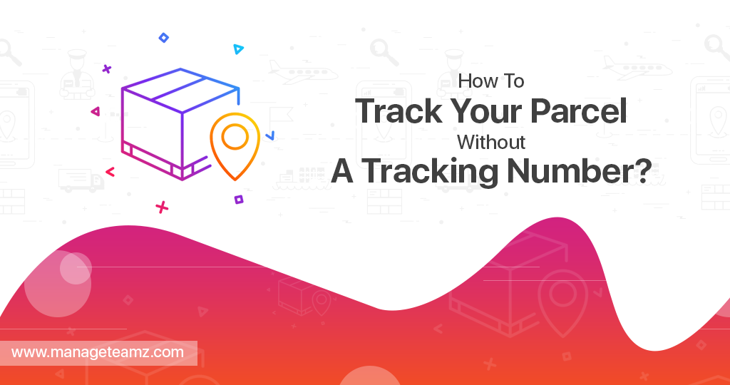 How To Track Your Parcel Without A Tracking Number?