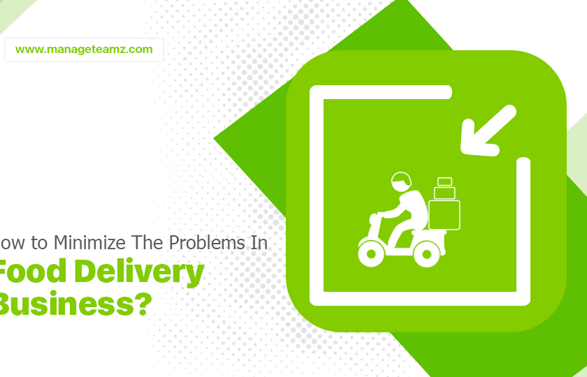 How to Minimize The Problems In Food Delivery Business?