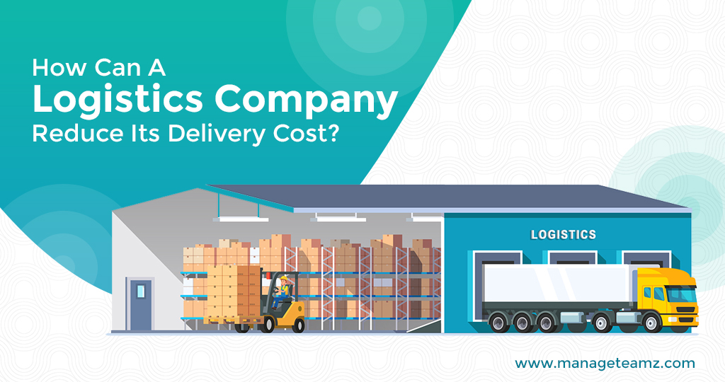 How Can A Logistics Company Reduce Its Delivery Cost?