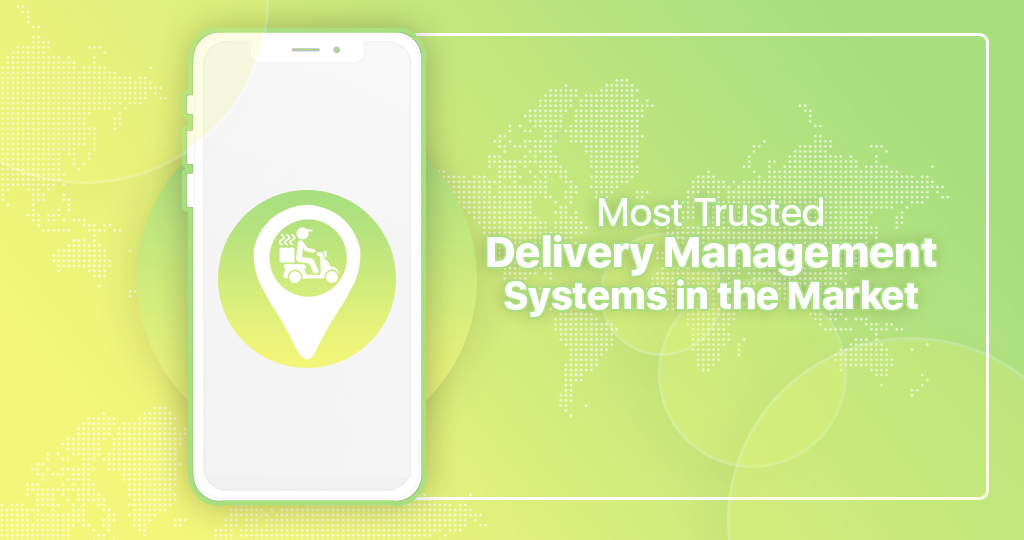 Top Most Trusted Delivery Management Systems in the Market