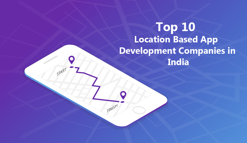 Top 10 Location based App Development Companies in India – 2019 [ Latest! ]