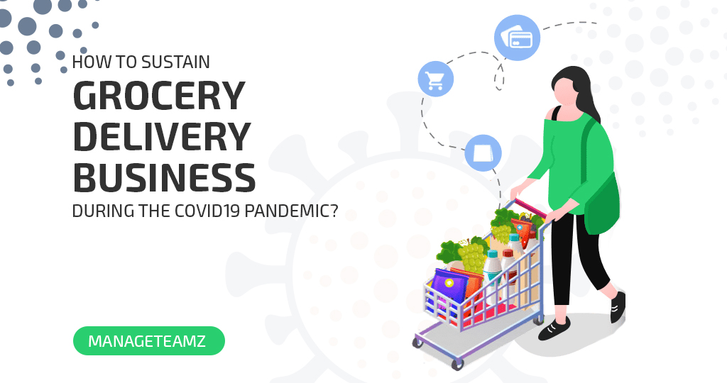 How to sustain Grocery Delivery Business during the COVID19 Pandemic?