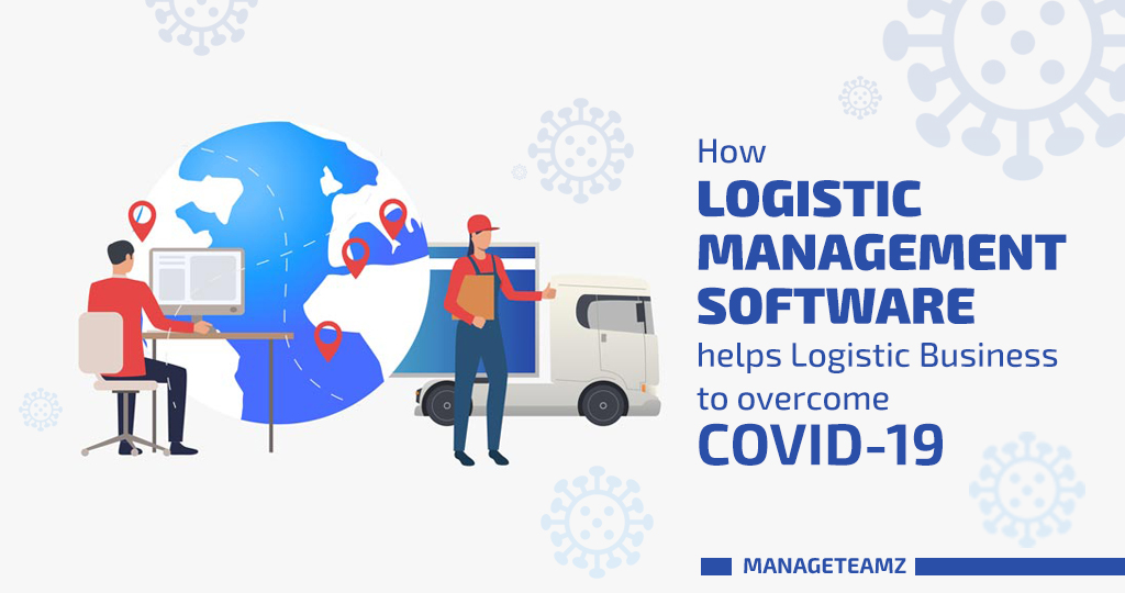 How Logistic Management Software helps Logistic Business to overcome COVID19?