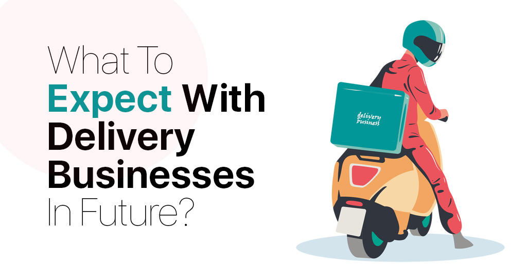What to expect with Delivery Businesses in future?