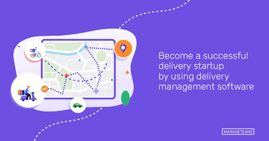 How to become a successful delivery startup by using delivery management software?