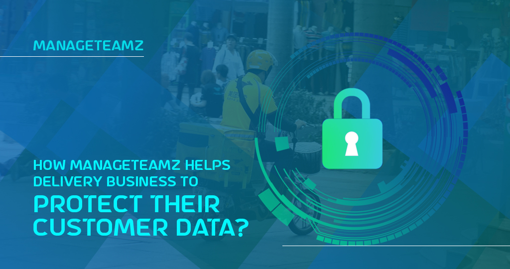 How ManageTeamz helps delivery business to protect their customer data?