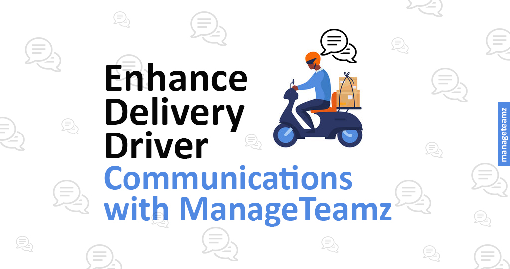 How to Enhance Delivery Driver Communications with ManageTeamz?