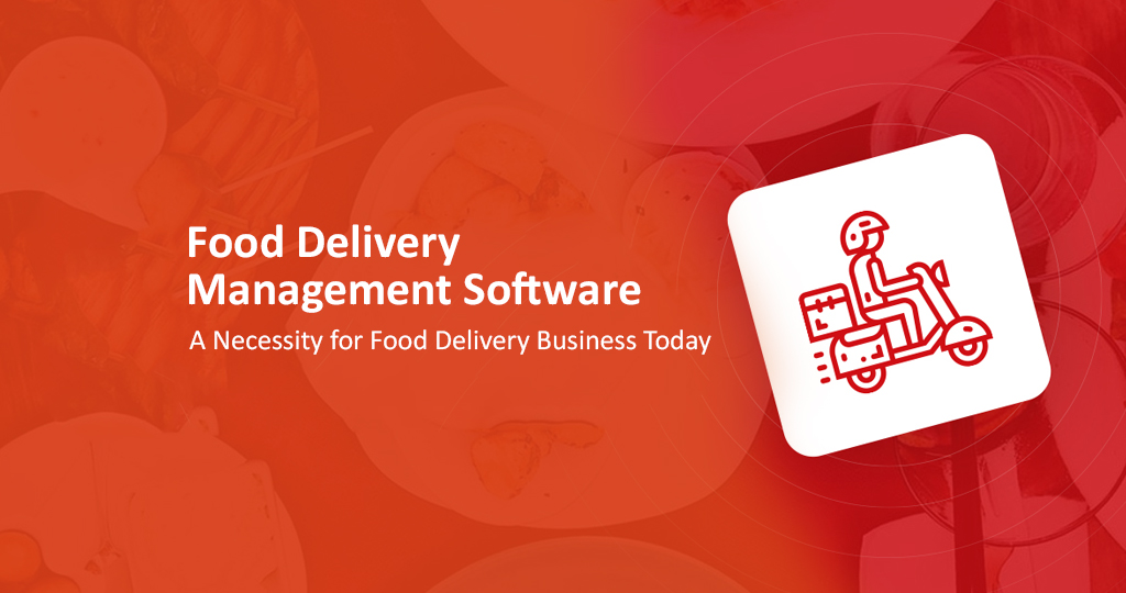 Food Delivery Management Software: A Necessity for Food Delivery Business Today