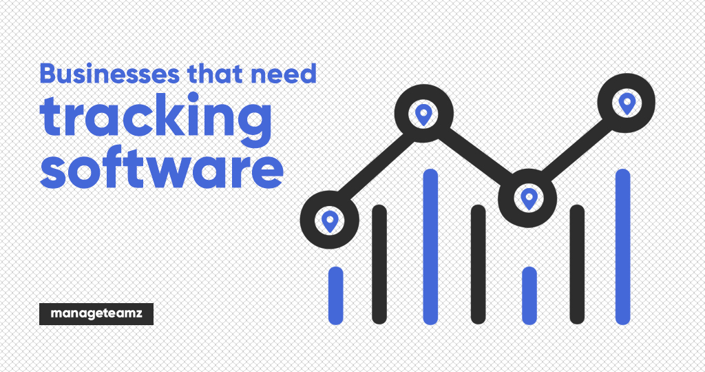Businesses That Need The Tracking Software Most In The Current Situation And Tips To Pick The Right One?