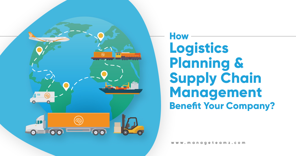 How Logistics Planning and Supply Chain Management Benefit Your Company?